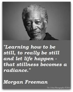 Learning how to be still, to really be still and let life happen, that stillness becomes a radiance.