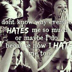 Please please dont hate yourself. I know its easier said then done and ive felt like this a many times but fake it til you make. If you look at your self everyday and say im beautiful im gorgeous im funny im unique I am loved I am happy I am me. Everyday you start to believe it, its true theres no one around like you and thats amazing