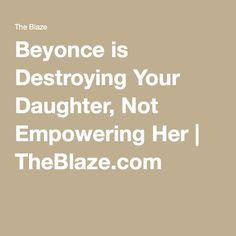 Beyonce is Destroying Your Daughter, Not Empowering Her | TheBlaze.com