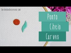 Como bordar formas circulares e curvas com o Ponto Cheio | Bordados de Coração