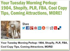 Your Tuesday Morning Perkup: 1904, Shopify, PLR, FBA, Cool Copy Tips, Coming Attractions, MORE!