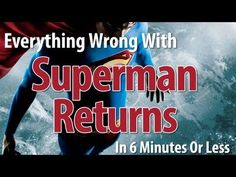 Everything Wrong With Superman Returns In 6 Minutes Or Less - YouTube