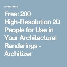 Free: 200 High-Resolution 2D People for Use in Your Architectural Renderings - Architizer