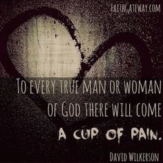 Excerpt from David Wilkerson's book, The Cross, The Switchblade, And The Man Who Believed by Gary Wilkerson, copyright Zondervan, 2014.    Woman of God, Trust God with Your Cup of Pain September 4, 2014