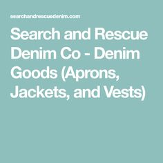 Search and Rescue Denim Co - Denim Goods (Aprons, Jackets, and Vests)