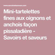 Mini-tartelettes fines aux oignons et anchois façon pissaladière - Savoirs et saveurs