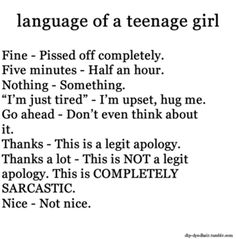 language of a teenage girl...SO TRUE!! Madyson is pre-teen but i am fairly sure she is polishing up these little phrases for the soon to be Teen Years!
