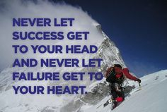 Never let success get to your head and never let failure get to your heart. http://www.networkmarketingpaysmebig.com/