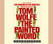 The Painted Word  (Downloadable Audiobook) : Wolfe, Tom : No one skewers the popular movements of American culture like Tom Wolfe. In 1975, he turned his satirical pen to the pretensions of the contemporary art world, a world of social climbing, elitist posturing, and ingeniously absurd self-justifying theorizing. He addresses the scope of Modern Art, from its founding days as Abstract Expressionism through its transformations to Pop, Op, Minimal, and Conceptual. In the process he debunks…