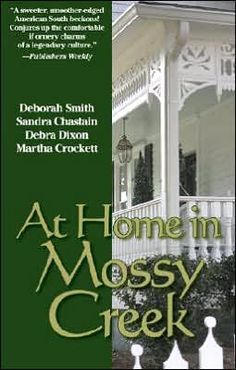 At Home in Mossy Creek by Debra Leigh Smith, Deborah Smith, Sandra Chastain, Debra Dixon, Martha Crockett