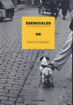 Esenciales de la fotografía española. 06 : Ramón Masats ; [texto de Chema Conesa]