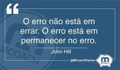 O erro não está em errar. O erro está em permanecer no erro | John Hill