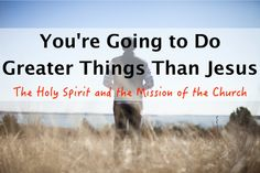 You're Going to Do Greater Things Than Jesus