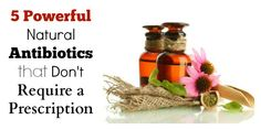 """5 Powerful Natural Antibiotics that Don't Require a Prescription ~ Hospital antibiotics have become one of the most over prescribed """"medicines"""" today. As a result people have ruined their digestive systems, and ironically, have lowered their natural immunity to all types of infections in the future. Get rid of infections without the digestive destruction, with these five powerful natural antibiotics."""