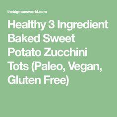 Healthy 3 Ingredient Baked Sweet Potato Zucchini Tots (Paleo, Vegan, Gluten Free)