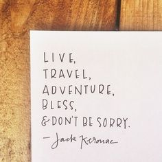 live, travel, adventure, bless & don't be sorry - jack kerouac - quotes about life Now Quotes, Great Quotes, Inspiring Quotes, Words Quotes, Wise Words, Quotes To Live By, Motivational Quotes, Life Quotes, Sayings