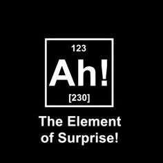 The element of surprise! @Anusha Tamhane I read this in the Steve Martin Pink Panther voice....
