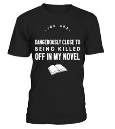 """# You Are Dangerously Close Being Killed Off Writers T Shirt . Special Offer, not available in shops Comes in a variety of styles and colours Buy yours now before it is too late! Secured payment via Visa / Mastercard / Amex / PayPal How to place an order Choose the model from the drop-down menu Click on """"Buy it now"""" Choose the size and the quantity Add your delivery address and bank details And that's it! Tags: WRITERS, STORY TELLERS AND A"""
