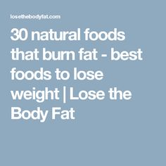 30 natural foods that burn fat - best foods to lose weight | Lose the Body Fat