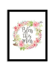 Download and print this free printable Bless this Mess Floral Wreath wall art for your home or office!