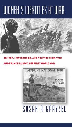 Women's Identities at War: Gender, Motherhood, and Politics in Britain and France During the First World War