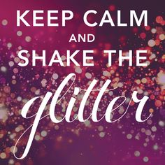 Keep Calm and Shake the Glitter!