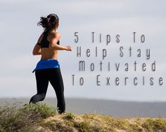 Five Tips to Help Stay Motivated to Exercise