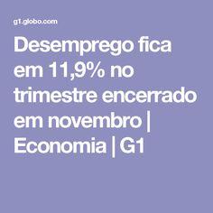 Desemprego fica em 11,9% no trimestre encerrado em novembro   Economia   G1