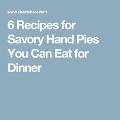 6 Recipes for Savory Hand Pies You Can Eat for Dinner