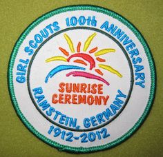 Girl Scout 100th Anniversary  patch. Sunrise Ceremony Ramstein, Germany 1912- 2012. A lucky lucky find. Thank you, Georgia!