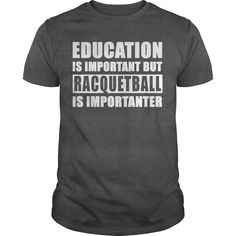 Education Is Important But Racquetball Is Importanter T-Shirt