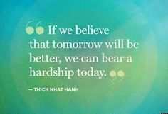 """""""If we believe that tomorrow will be better, we can bear a hardship today."""""""