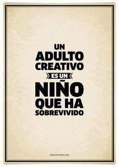 un adulto creativo es un niño que ha sobrevivido