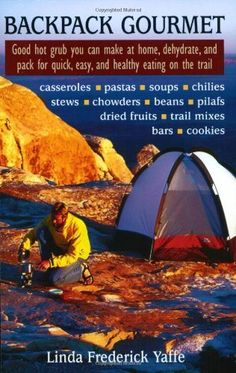 Backpack Gourmet: Good Hot Grub You Can Make at Home, Dehydrate, and Pack for Quick, Easy, and Healthy Eating on the Trail: Linda Frederick . Backpacking Food, Camping Meals, Camping Books, Hiking Food, Camping Recipes, Camping Stuff, Travel Stuff, Camping Tips, Rafting