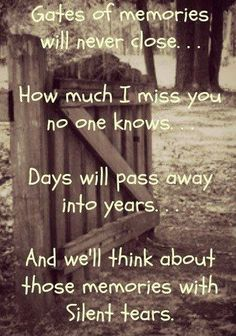 Gates of memories never close. How much I miss you no one knows. Days will pass into years. And we'll think about those memories with silent tears. Rest in Peace. MISS YOU DAD! Rip Daddy, Rip Mom, Miss You Dad, Out Of Touch, Missing You So Much, Missing Daddy, After Life, I Missed, Me Quotes