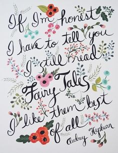 If I'm honest I have to tell you, I still ready fairy tales. I like them best of all. Audrey Hepburn. #quote
