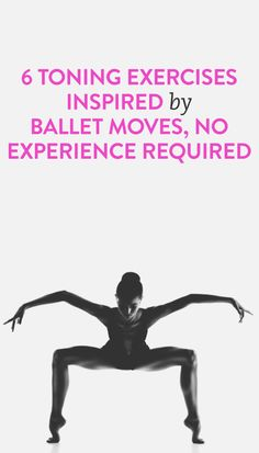 6 toning exercises inspired by ballet
