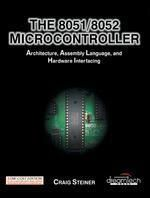 The 8051/8052 Microcontroller:Architecture,Assembly Language,And Hardware Interfacing Craig Steiner Table Of Contents :      Introduction to 8052 Microcontroller     Types of Memory     Special Function Registers (SFRS)     Basic Registers     Addressing Modes     Program Flow Internal Timing     Timers Serial Communication     Interrupts     Assembly Language     8052 Assembly Language     16-Bit Mathematics The 8052 8052