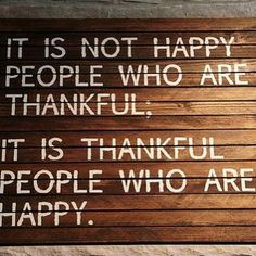 It is not happy people who are thankful, it is thankful people who are happy sign.