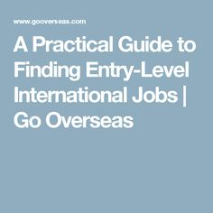A Practical Guide to Finding Entry-Level International Jobs | Go Overseas