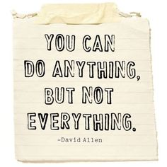You can do anything, but not everything.  -David Allen  More on www.facebook.com/vivalavidalifestyle  Inspire, quote