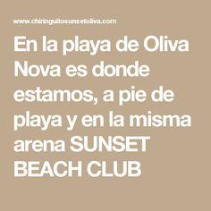 En la playa de Oliva Nova es donde estamos, a pie de playa y en la misma arena SUNSET BEACH CLUB