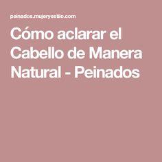 Cómo aclarar el Cabello de Manera Natural - Peinados