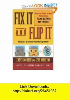 Fix It and Flip It How to Make Money Rehabbing Real Estate for Profit (0639785384373) Gene Hamilton, Katie Hamilton , ISBN-10: 0071421483  , ISBN-13: 978-0071421485 ,  , tutorials , pdf , ebook , torrent , downloads , rapidshare , filesonic , hotfile , megaupload , fileserve