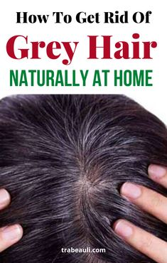 How To Get Rid Of Grey Hair Naturally At Home