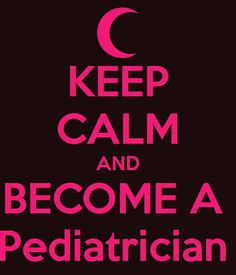 I want to become a pediatrician.