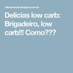 Delicias low carb: Brigadeiro, low carb!!! Como???