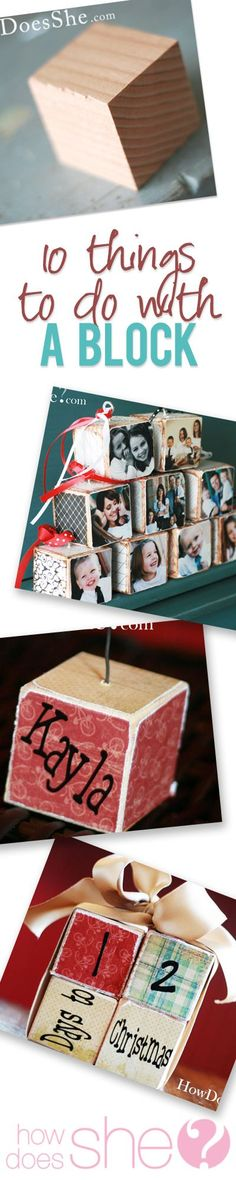 Ten thing to do with a block...easy and cute. GIve as gifts, hang from a tree...