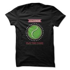 Tennis Play The Game Great T Shirts, Hoodies, Sweatshirts. CHECK PRICE ==► https://www.sunfrog.com/Sports/Tennis-Play-The-Game-Great-Funny-Shirt.html?41382
