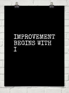 Improvement begins with i #inspiration